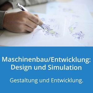 Maschinenbau/Entwicklung: Design und Simulation: Gestaltung und Entwicklung
