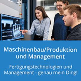 Maschinenbau/Produktion und Management: Fertigungstechnologien und Management - genau mein Ding!