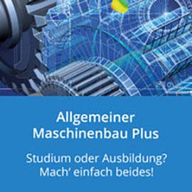 Allgemeiner Maschinenbau Plus: Studium oder Ausbildung? Mach einfach beides!