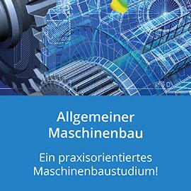 Allgemeiner Maschinenbau: Ein Praxisorientiertes Maschinenbaustudium!