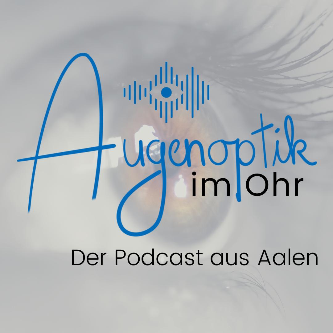 Augenoptik im Ohr - Der Podcast aus Aalen